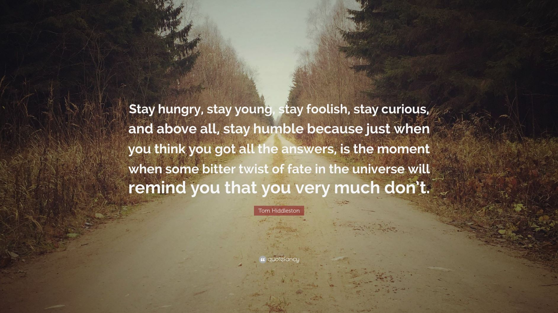 [Image: Stay-hungry-stay-young-stay-foolish-stay...1561508747]