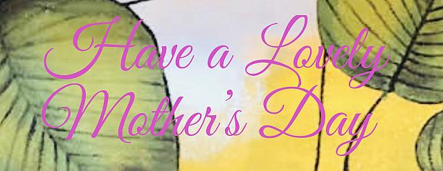 [Image: Have%20a%20Lovely%20%20Mothers%20Day%20%...1558204111]